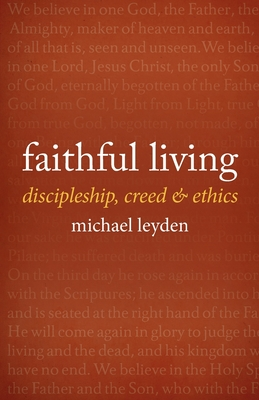 Faithful Living: Discipleship, Creed, and Ethics Cover Image