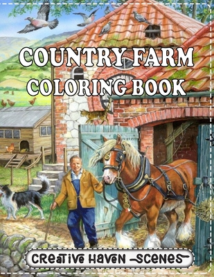 Country Farm Coloring Book: A Coloring Book for Adults Featuring Charming Farm Scenes and Animals, Beautiful Country Cottages Landscapes and Relax Cover Image