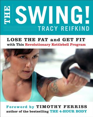 The Swing!: Lose the Fat and Get Fit with This Revolutionary Kettlebell Program Cover Image