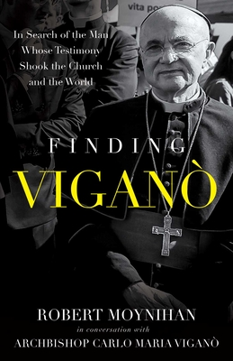 Finding Vigano: The Man Behind the Testimony That Shook the Church and the World Cover Image