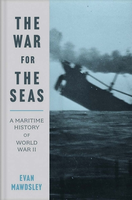 The War for the Seas: A Maritime History of World War II Cover Image