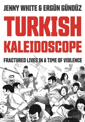 Turkish Kaleidoscope: Fractured Lives in a Time of Violence Cover Image
