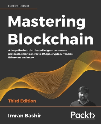Mastering Blockchain - Third Edition: A deep dive into distributed ledgers, consensus protocols, smart contracts, DApps, cryptocurrencies, Ethereum, a Cover Image
