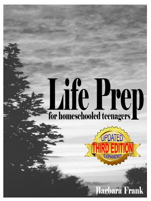 Life Prep for Homeschooled Teenagers, Third Edition: A Parent-Friendly Curriculum for Teaching Teens about Credit Cards, Auto and Health Insurance, Ma Cover Image