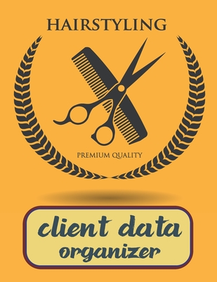 Client Data Organizer: A - Z Alphabetical Tabs Customer Information: Hairstylist Client Data Organizer Log Book: Personal Client Record Book Cover Image