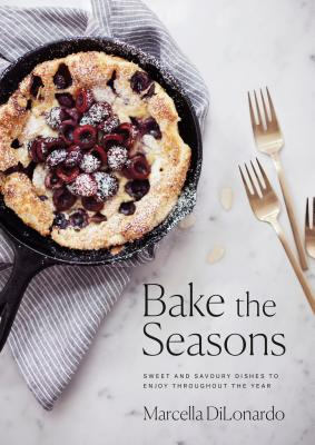 Bake the Seasons: Sweet and Savoury Dishes to Enjoy Throughout the Year Cover Image