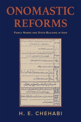 Onomastic Reforms: Family Names and State-Building in Iran (Ilex #23) Cover Image
