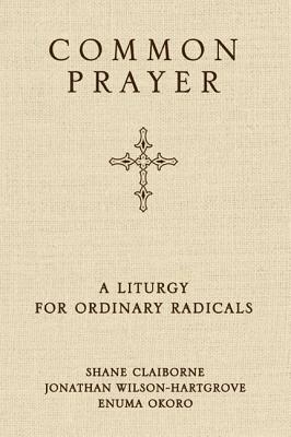 Common Prayer: A Liturgy for Ordinary Radicals Cover Image