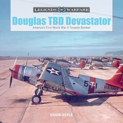 Douglas TBD Devastator: America's First World War II Torpedo Bomber (Legends of Warfare: Aviation #2) Cover Image