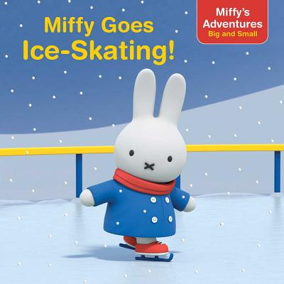 Miffy Goes Ice-Skating! (Miffy's Adventures Big and Small) Cover Image