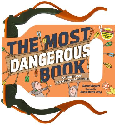 The Most Dangerous Book: An Illustrated Introduction to Archery by Daniel Nayeri