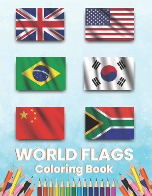 World Flags Coloring Book: All Countries Flags Of The World Coloring Book For Kids And Adults To Learn About 190+ Countries Around The Great Fun Cover Image
