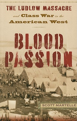 Blood Passion: The Ludlow Massacre and Class War in the American West, First Paperback Edition Cover Image