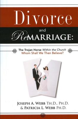 Divorce and Remarriage: The Trojan Horse Within the Church: Whom Shall We Then Believe? Cover Image