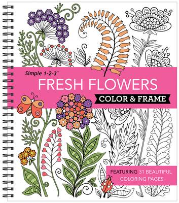 Color & Frame - Fresh Flowers (Adult Coloring Book) Cover Image