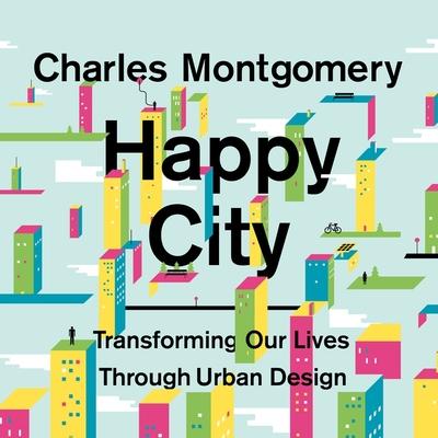 Happy City: Transforming Our Lives Through Urban Design Cover Image