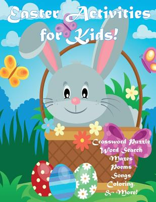 Easter Activities for Kids!: Crossword Puzzle, Word Search, Mazes, Poems, Songs, Coloring, & More! Cover Image