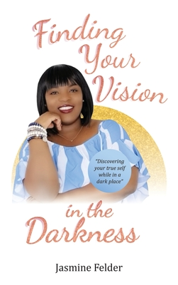 Cover for Finding Your Vision in the Darkness