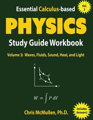 Essential Calculus-based Physics Study Guide Workbook: Waves, Fluids, Sound, Heat, and Light Cover Image