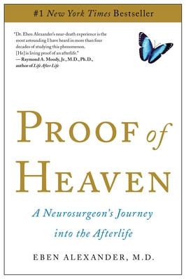 Proof of Heaven: A Neurosurgeon's Journey into the Afterlife (Paperback) By Eben Alexander