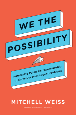 We the Possibility: Harnessing Public Entrepreneurship to Solve Our Most Urgent Problems Cover Image