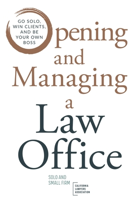 Opening and Managing a Law Office: Go Solo, Win Clients, and Be Your Own Boss Cover Image