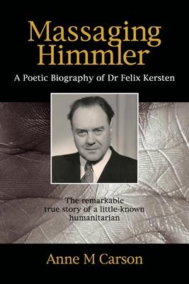 Massaging Himmler: A Poetic Biography Of Dr Felix Kersten Cover Image