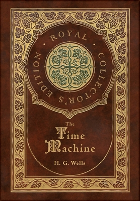 The Time Machine (Royal Collector's Edition) (Case Laminate Hardcover with Jacket) Cover Image