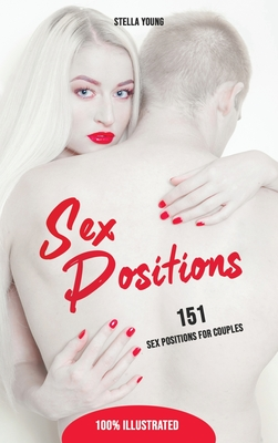 Sex Positions: 151 Sex Positions for Couples. The Illustrated Sex Book with Sexual Techniques that Will Make Sex and Marriage Take Of Cover Image