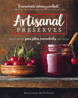 Artisanal Preserves: Small-Batch Jams, Jellies, Marmalades, and More Cover Image