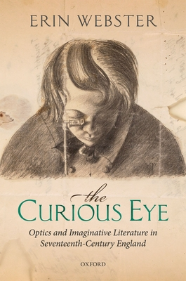 The Curious Eye: Optics and Imaginative Literature in Seventeenth-Century England Cover Image