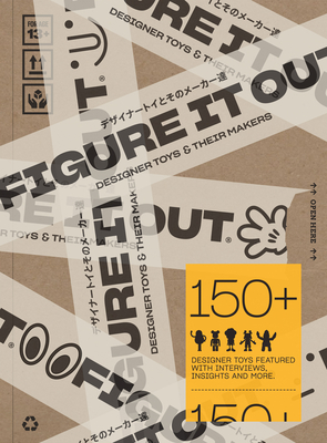Figure It Out: Designer Toys and Their Makers Cover Image