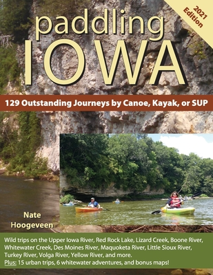 Paddling Iowa: 129 Outstanding Journeys by Canoe, Kayak, or SUP Cover Image