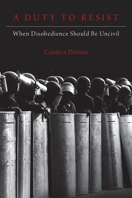 A Duty to Resist: When Disobedience Should Be Uncivil Cover Image