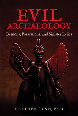 Evil Archaeology: Demons, Possessions, and Sinister Relics Cover Image