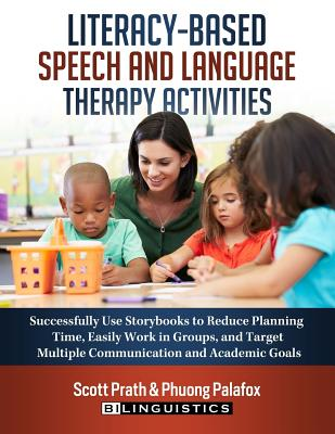 Literacy-Based Speech and Language Therapy Activities: Successfully Use Storybooks to Reduce Planning Time, Easily Work in Groups, and Target Multiple Cover Image