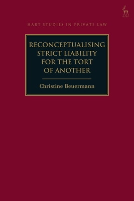 Reconceptualising Strict Liability for the Tort of Another (Hart Studies in Private Law) Cover Image