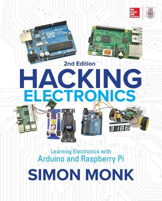 Hacking Electronics: Learning Electronics with Arduino and Raspberry Pi, Second Edition Cover Image