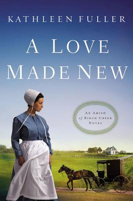 A Love Made New (Amish of Birch Creek Novel #3) Cover Image