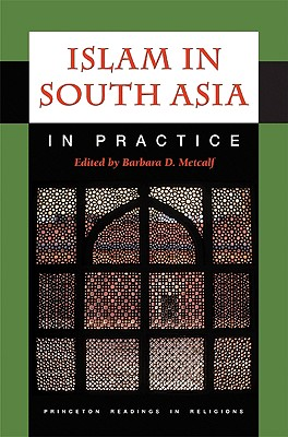 Islam in South Asia in Practice (Princeton Readings in Religions) Cover Image