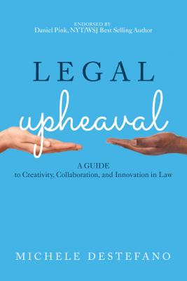 Legal Upheaval: A Guide to Creativity, Collaboration, and Innovation in Law Cover Image