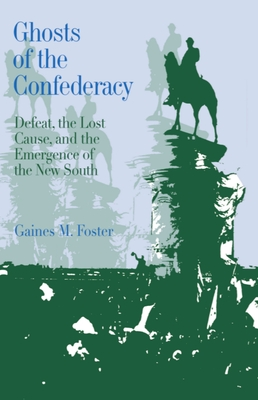 Ghosts of the Confederacy: Defeat, the Lost Cause, and the Emergence of the New South, 1865 to 1913 Cover Image