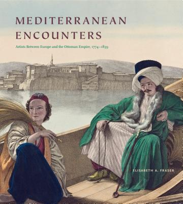 Mediterranean Encounters: Artists Between Europe and the Ottoman Empire, 1774-1839 Cover Image
