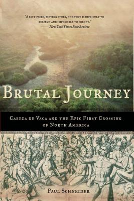 Brutal Journey: Cabeza de Vaca and the Epic First Crossing of North America Cover Image