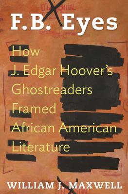 F.B. Eyes: How J. Edgar Hoover's Ghostreaders Framed African American Literature Cover Image