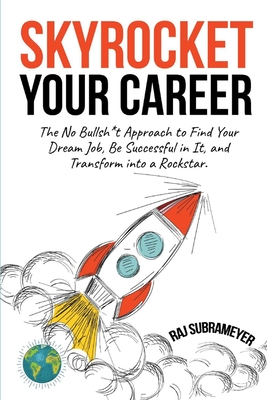 Skyrocket Your Career: The No Bullsh*t Approach to Find Your Dream Job, Be Successful in It, and Transform into a Rockstar Cover Image