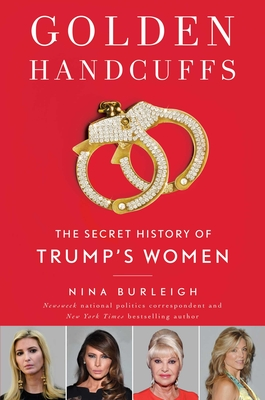 Golden Handcuffs: The Secret History of Trump's Women Cover Image