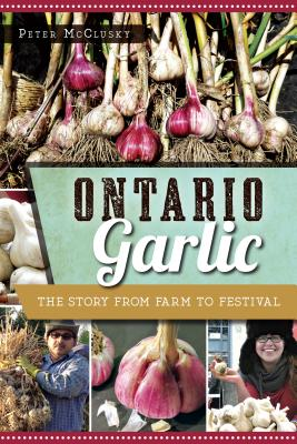 Ontario Garlic: The Story from Farm to Festival Cover Image