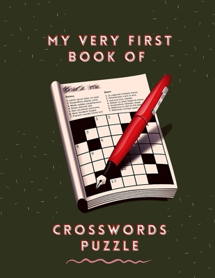 My Very First Book Of Crosswords Puzzle: Criss Cross Word Puzzle Books, Crossword Puzzle Dictionary 2020 Puzzles & Trivia Challenges Specially Designe Cover Image