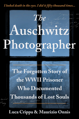 The Auschwitz Photographer: The Forgotten Story of the WWII Prisoner Who Documented Thousands of Lost Souls Cover Image